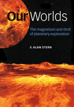 Our Worlds: The Magnetism and Thrill of Planetary Exploration
