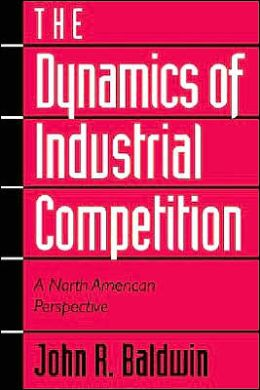 The Dynamics of Industrial Competition: A North American Perspective