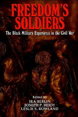 Freedom's Soldiers: The Black Military Experience in the Civil War