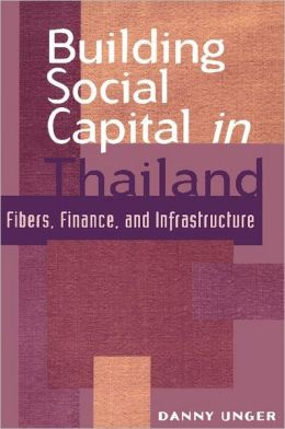 Building Social Capital in Thailand: Fibers, Finance, and Infrastructure