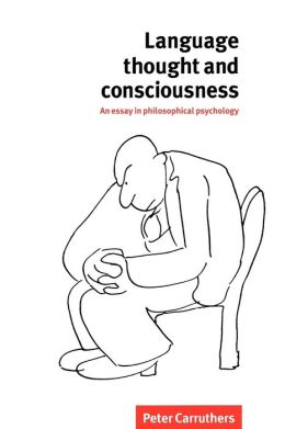 Language, Thought and Consciousness: An Essay in Philosophical Psychology