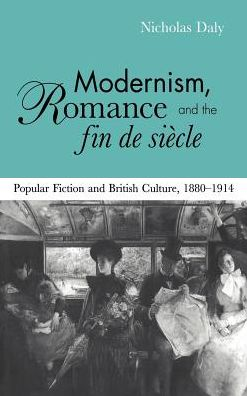 Modernism, Romance and the Fin de Siècle: Popular Fiction and British Culture, 1880-1914
