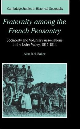 Fraternity among the French Peasantry: Sociability and Voluntary Associations in the Loire Valley, 1815-1914