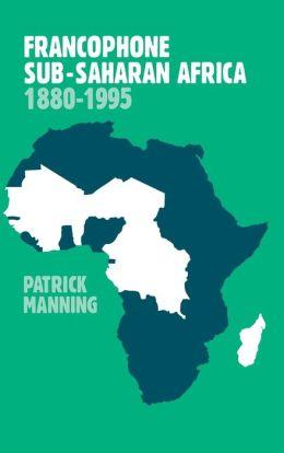 Francophone Sub-Saharan Africa, 1880-1995