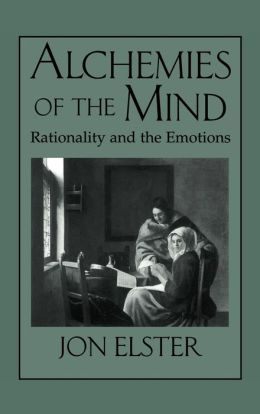 Alchemies of the Mind: Rationality and the Emotions