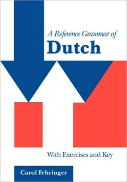 A Reference Grammar of Dutch: With Exercises and Key