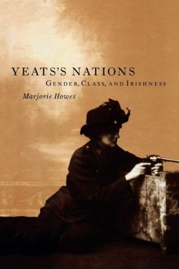 Yeats' Nations: Gender, Class and Irishness