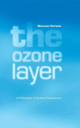 The Ozone Layer: A Philosophy of Science Perspective