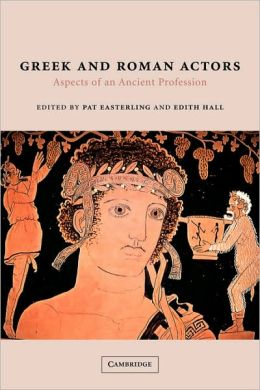Greek and Roman Actors: Aspects of an Ancient Profession