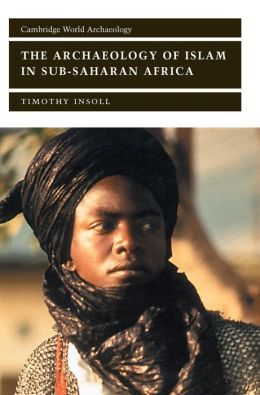 Archaeology of Islam in Sub-Saharan Africa (Cambridge World Archaeology)