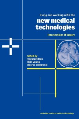 Living and Working with the New Medical Technologies: Intersections of Inquiry
