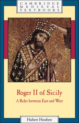 Roger II of Sicily: A Ruler between East and West