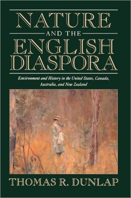 Nature and the English Diaspora: Environment and History in the United States, Canada, Australia, and New Zealand