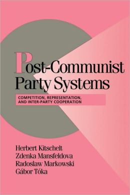 Post-Communist Party Systems: Competition, Representation, and Inter-Party Cooperation