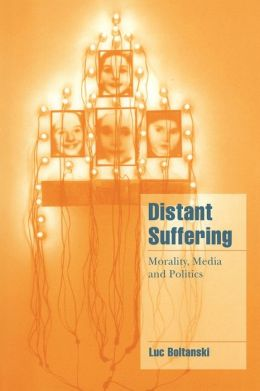 Distant Suffering: Morality, Media and Politics