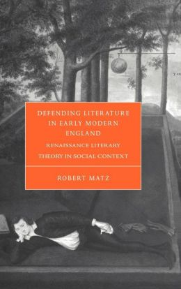 Defending Literature in Early Modern England: Renaissance Literary Theory in Social Context