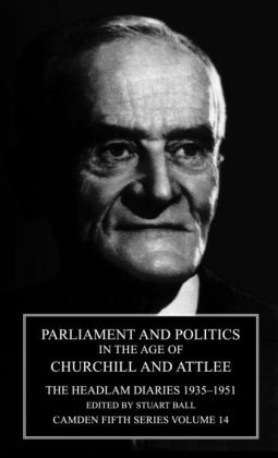 Parliament and Politics in the Age of Churchill and Attlee: The Headlam Diaries, 1935-1951
