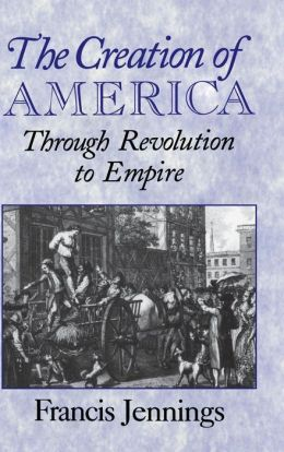 Creation of America: Through Revolution to Empire
