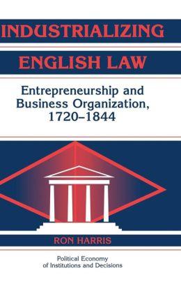 Industrializing English Law: Entrepreneurship and Business Organization, 1720-1844