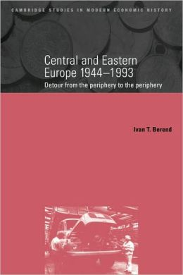 Central and Eastern Europe, 1944-1993: Detour from the Periphery to the Periphery