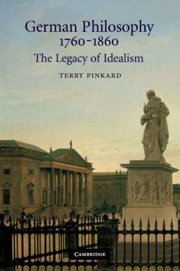 German Philosophy 1760-1860: The Legacy of Idealism