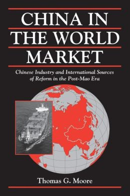 China in the World Market: Chinese Industry and International Sources of Reform in the Post-Mao Era