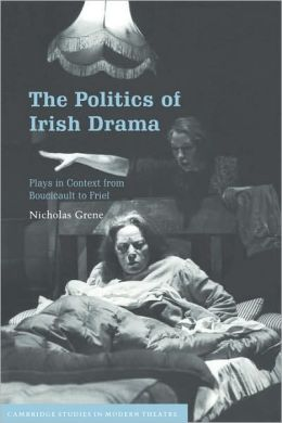 The Politics of Irish Drama: Plays in Context from Boucicault to Friel