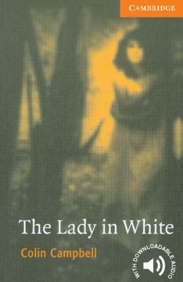 The Lady in White (Cambridge English Readers Series, Level 4)
