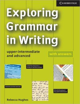 Exploring Grammar in Writing: Upper-Intermediate and Advanced