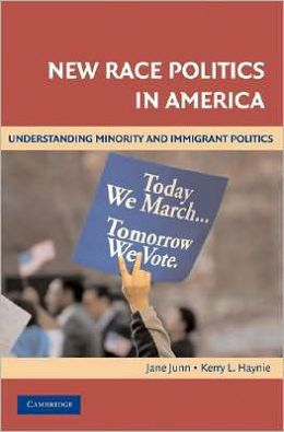 New Race Politics in America: Understanding Minority and Immigrant Politics