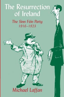 The Resurrection of Ireland: The Sinn Féin Party, 1916-1923