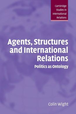 Agents, Structures and International Relations: Politics as Ontology