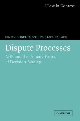 Dispute Processes: ADR and the Primary Forms of Decision-Making