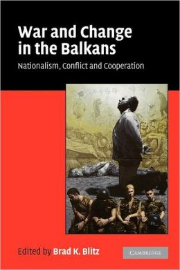 War and Change in the Balkans: Nationalism, Conflict and Cooperation