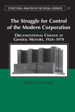 The Struggle for Control of the Modern Corporation: Organizational Change at General Motors, 1924-1970