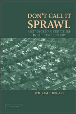 Don't Call It Sprawl: Metropolitan Structure in the 21st Century