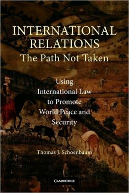 International Relations--the Path Not Taken: Using International Law to Promote World Peace and Security