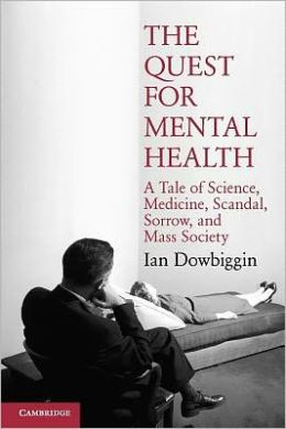 The Quest for Mental Health: A Tale of Science, Medicine, Scandal, Sorrow, and Mass Society