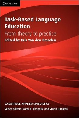 Task-Based Language Education: From Theory to Practice (Cambridge Applied Linguistics Series)