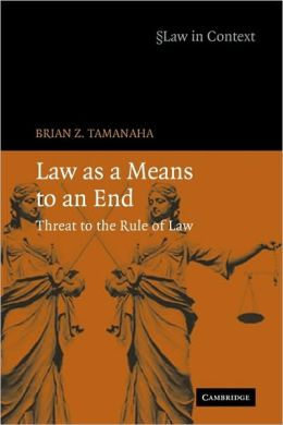 Law as a Means to an End: Threat to the Rule of Law (The Law in Context Series)