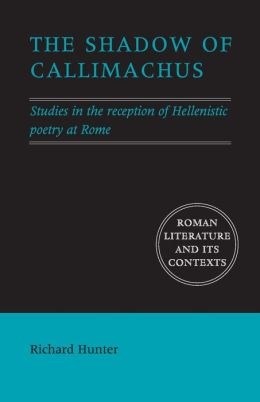 The Shadow of Callimachus: Studies in the Reception of Hellenistic Poetry at Rome