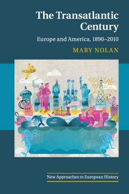The Transatlantic Century: Europe and America, 1890?2010