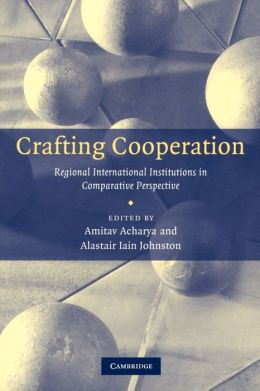 Crafting Cooperation: Regional International Institutions in Comparative Perspective