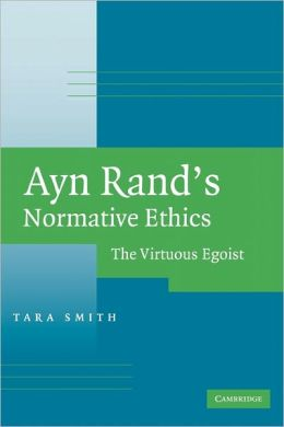 Ayn Rand's Normative Ethics: The Virtuous Egoist
