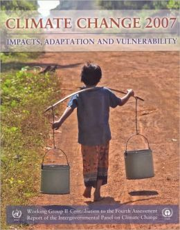 Climate Change 2007: Impacts, Adaptation and Vulnerability: Working Group II contribution to the Fourth Assessment Report of the IPCC
