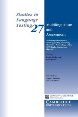 Multilingualism and Assessment: Achieving Transparency, Assuring Quality, Sustaining Diversity: Proceedings of the ALTE Berlin Conference, May 2005