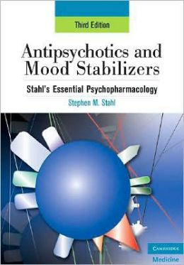 Antipsychotics and Mood Stabilizers: Stahl's Essential Psychopharmacology