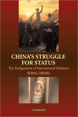 China's Struggle for Status: The Realignment of International Relations