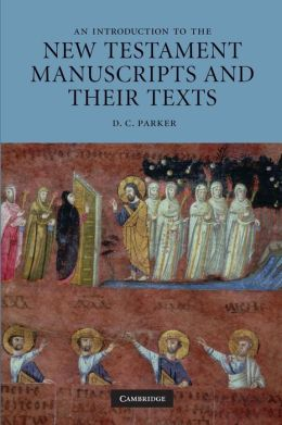 An Introduction to the New Testament Manuscripts and their Texts