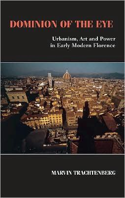 Dominion of the Eye: Urbanism, Art, and Power in Early Modern Florence